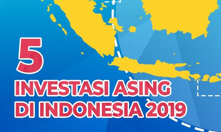 5 Investasi Asing di Indonesia 2019.  -  Ilham Mogu