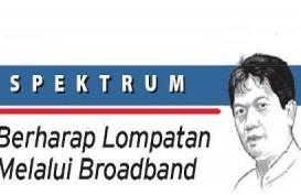 SPEKTRUM: Berharap Lompatan Melalui Broadband