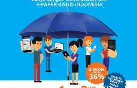 Paket Lengkap Epaper Bisnis Indonesia Didiskon 36% Plus Asuransi dan Reksa Dana