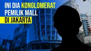 Ini Deretan Konglomerat Pemilik Mal di Jakarta