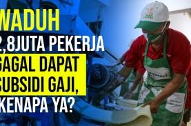 Waduh 2,8 Juta Pekerja Gagal Dapat Subsidi Gaji, Kenapa…