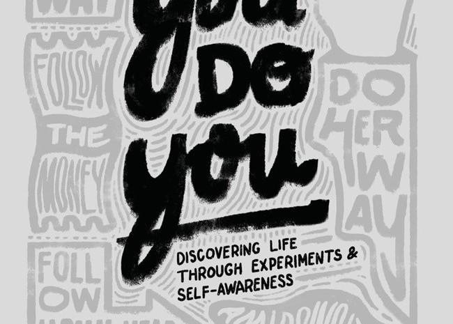 You Do You: Discovering Life Through Experiments & Self/Awareness'