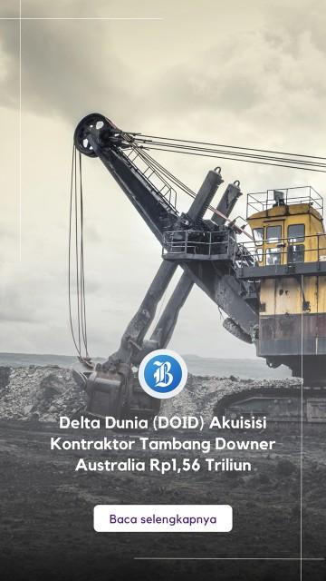 Delta Dunia (DOID) Akuisisi Kontraktor Tambang Downer Australia Rp1,56 Triliun